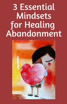 3 Essential Mindsets for Healing Abandonment